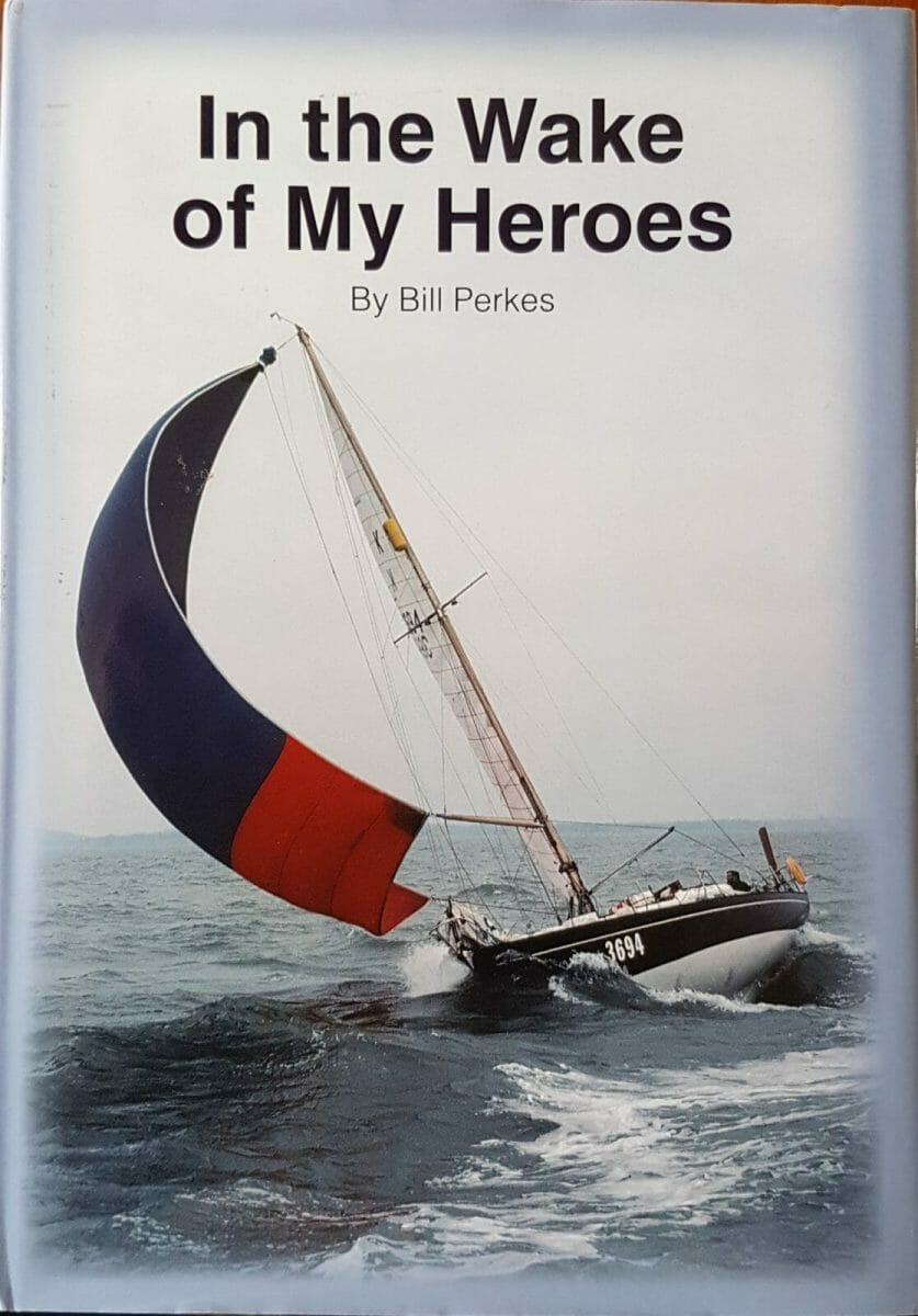 Bill Perkes sailing memoirs In the Wake of My Heroes